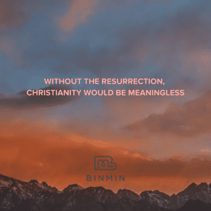 Dawn over moutains with text saying Without the resurrection, Christianity would be meaningless