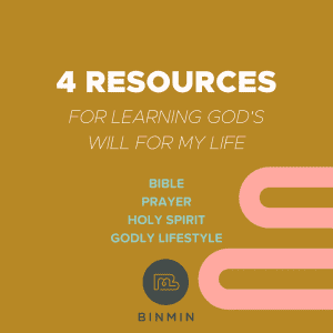 List of 4 Resources for Learning God's Will for My Life: Bible, Prayer, Holy Spirit, Godly Lifestyle